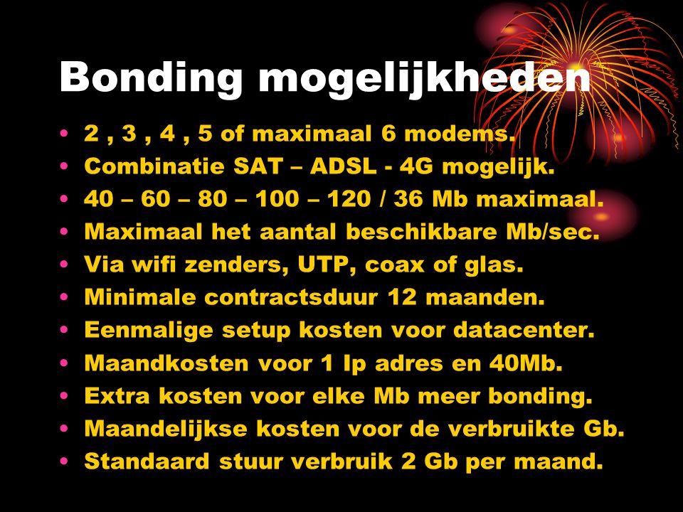 Bonding mogelijkheden 2, 3, 4, 5 of maximaal 6 modems. Combinatie SAT – ADSL - 4G mogelijk. 40 – 60 – 80 – 100 – 120 / 36 Mb maximaal. Maximaal het aa