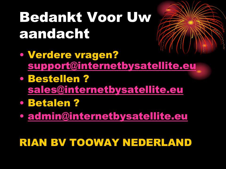 Bedankt Voor Uw aandacht Verdere vragen? support@internetbysatellite.eu support@internetbysatellite.eu Bestellen ? sales@internetbysatellite.eu sales@