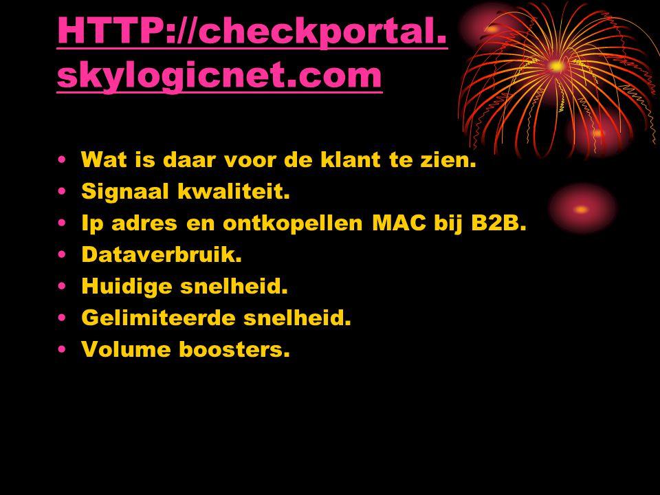 HTTP://checkportal. skylogicnet.com HTTP://checkportal. skylogicnet.com Wat is daar voor de klant te zien. Signaal kwaliteit. Ip adres en ontkopellen