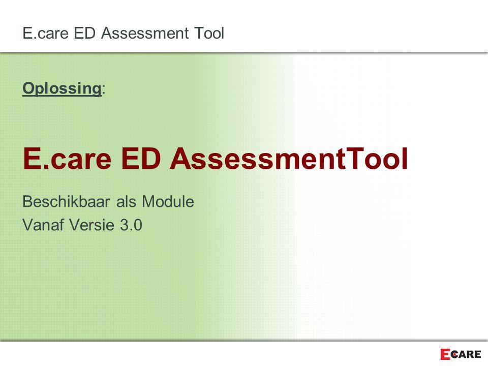 E.care ED AssessmentTool Bouwdoos ( zoals Lego of Meccano ) met volgende mogelijkheden: -Assessments bouwen(administrator) -Assessments invullen (verpleegkundige / arts) -Workflows definiëren -Opbouw documentatie -Documenten en berichten -rapporten -Ingevulde, gestandaardiseerde PDF's