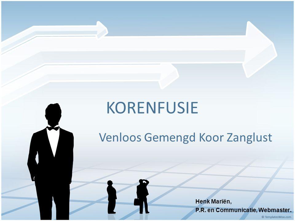 KORENFUSIE Venloos Gemengd Koor Zanglust Henk Mariën, P.R. en Communicatie, Webmaster.