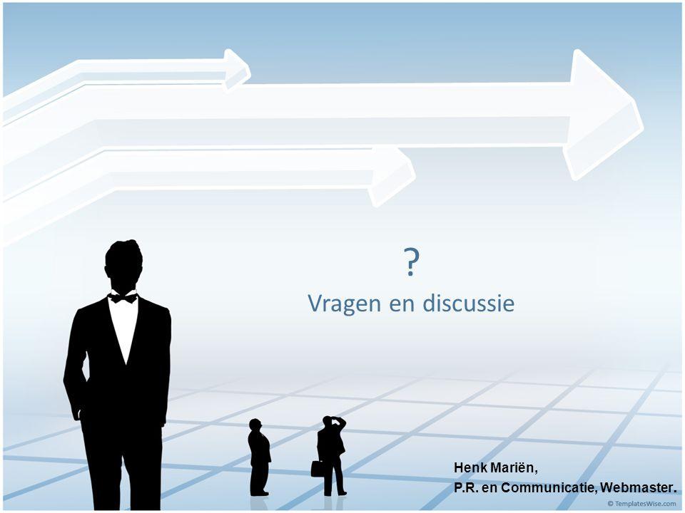? Vragen en discussie Henk Mariën, P.R. en Communicatie, Webmaster.