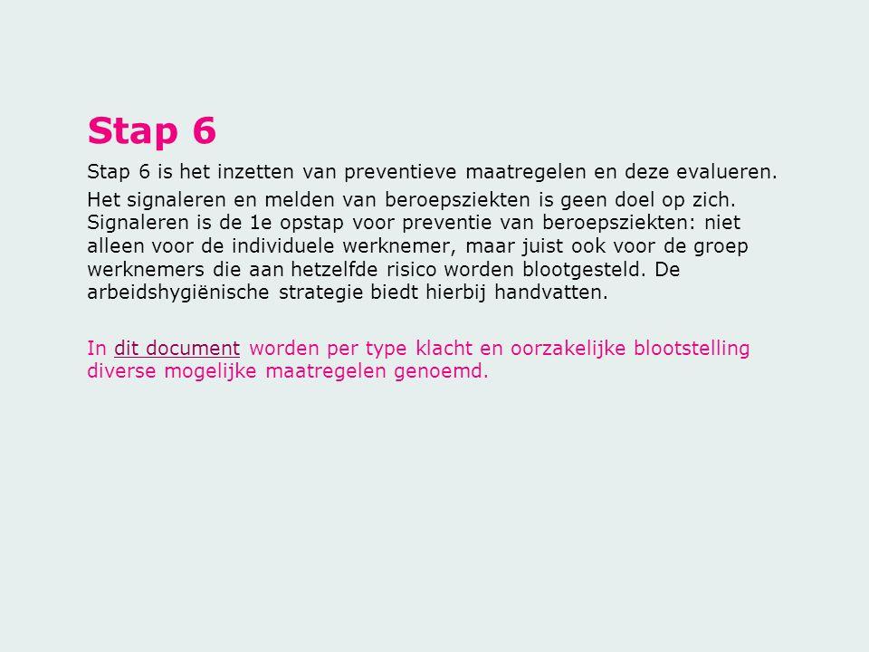 Stap 6 Stap 6 is het inzetten van preventieve maatregelen en deze evalueren. Het signaleren en melden van beroepsziekten is geen doel op zich. Signale
