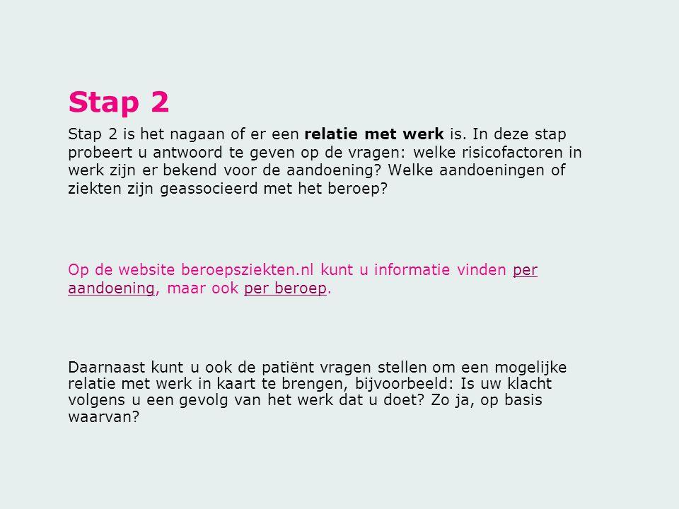 Stap 2 Stap 2 is het nagaan of er een relatie met werk is. In deze stap probeert u antwoord te geven op de vragen: welke risicofactoren in werk zijn e