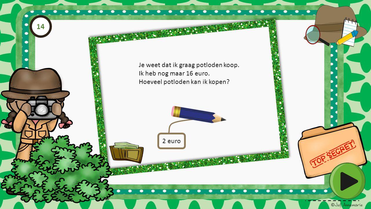 Je weet dat ik graag potloden koop. Ik heb nog maar 16 euro. Hoeveel potloden kan ik kopen? 2 euro 14