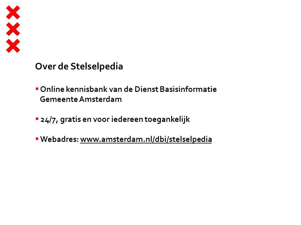 Over de Stelselpedia  Online kennisbank van de Dienst Basisinformatie Gemeente Amsterdam  24/7, gratis en voor iedereen toegankelijk  Webadres: www.amsterdam.nl/dbi/stelselpediawww.amsterdam.nl/dbi/stelselpedia