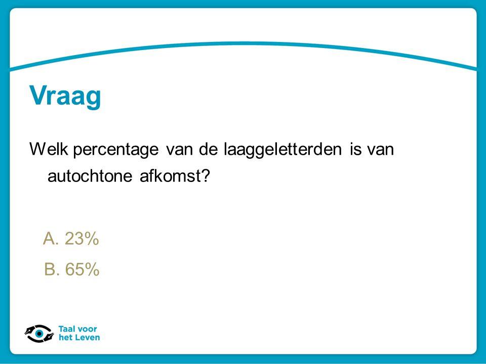 Vraag Welk percentage van de laaggeletterden is van autochtone afkomst? A. 23% B. 65%