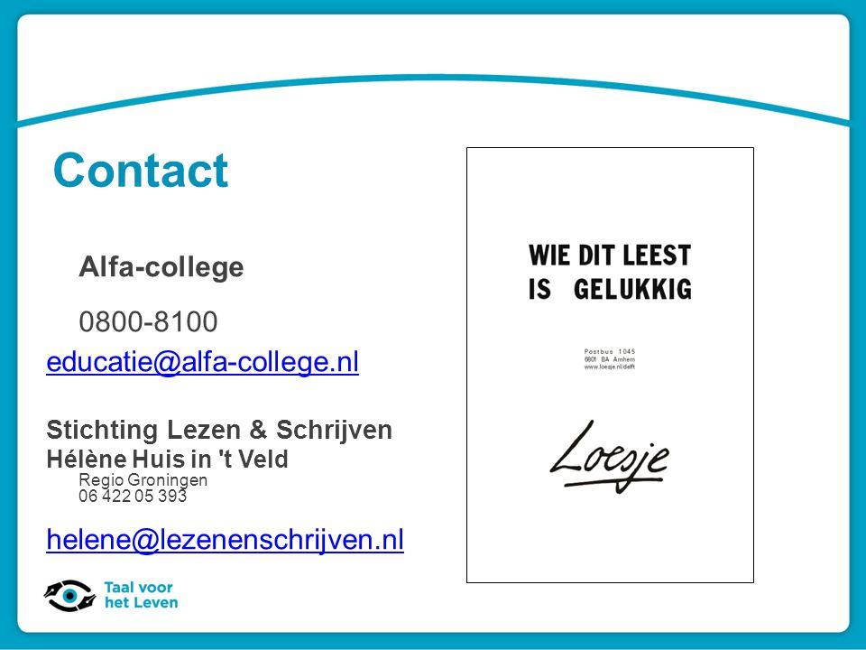Contact Alfa-college 0800-8100 educatie@alfa-college.nl Stichting Lezen & Schrijven Hélène Huis in 't Veld Regio Groningen 06 422 05 393 helene@lezene
