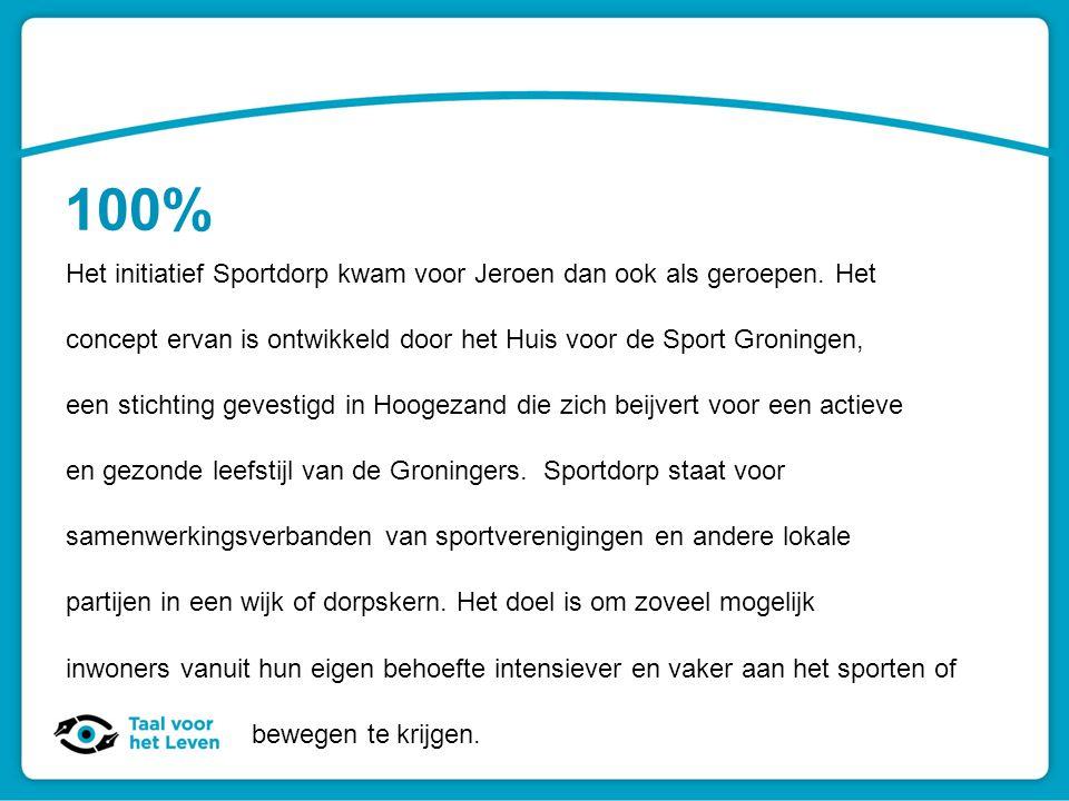 100% Het initiatief Sportdorp kwam voor Jeroen dan ook als geroepen. Het concept ervan is ontwikkeld door het Huis voor de Sport Groningen, een sticht