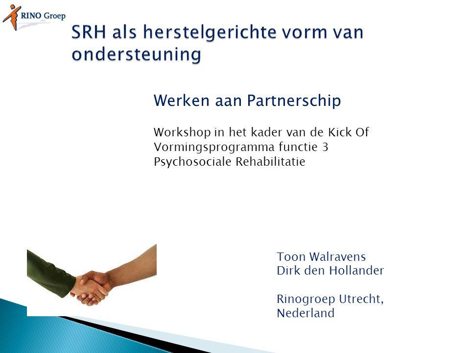 Werken aan Partnerschip Workshop in het kader van de Kick Of Vormingsprogramma functie 3 Psychosociale Rehabilitatie Toon Walravens Dirk den Hollander Rinogroep Utrecht, Nederland