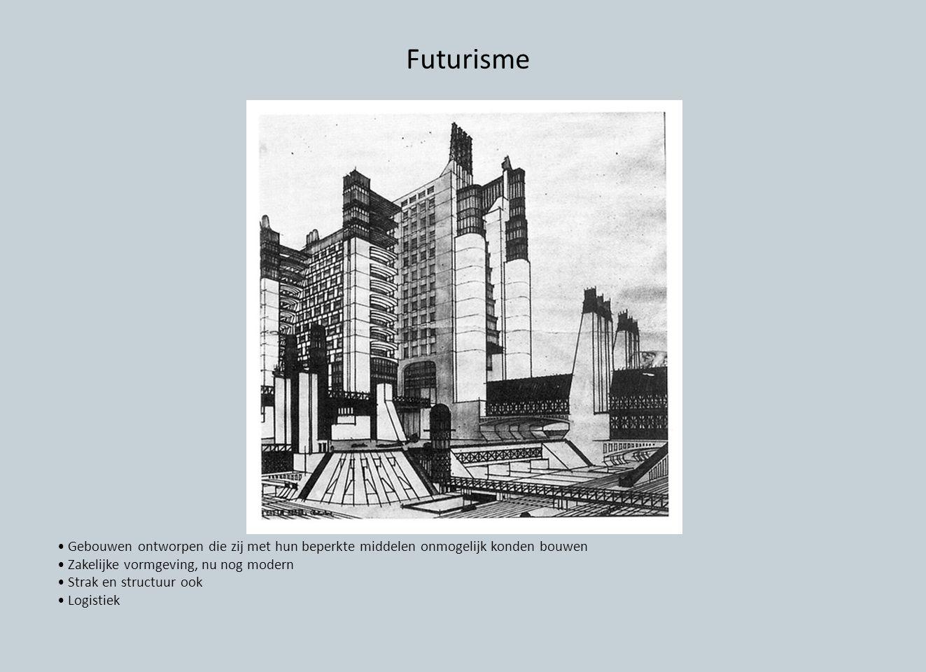 Futurisme Gebouwen ontworpen die zij met hun beperkte middelen onmogelijk konden bouwen Zakelijke vormgeving, nu nog modern Strak en structuur ook Log