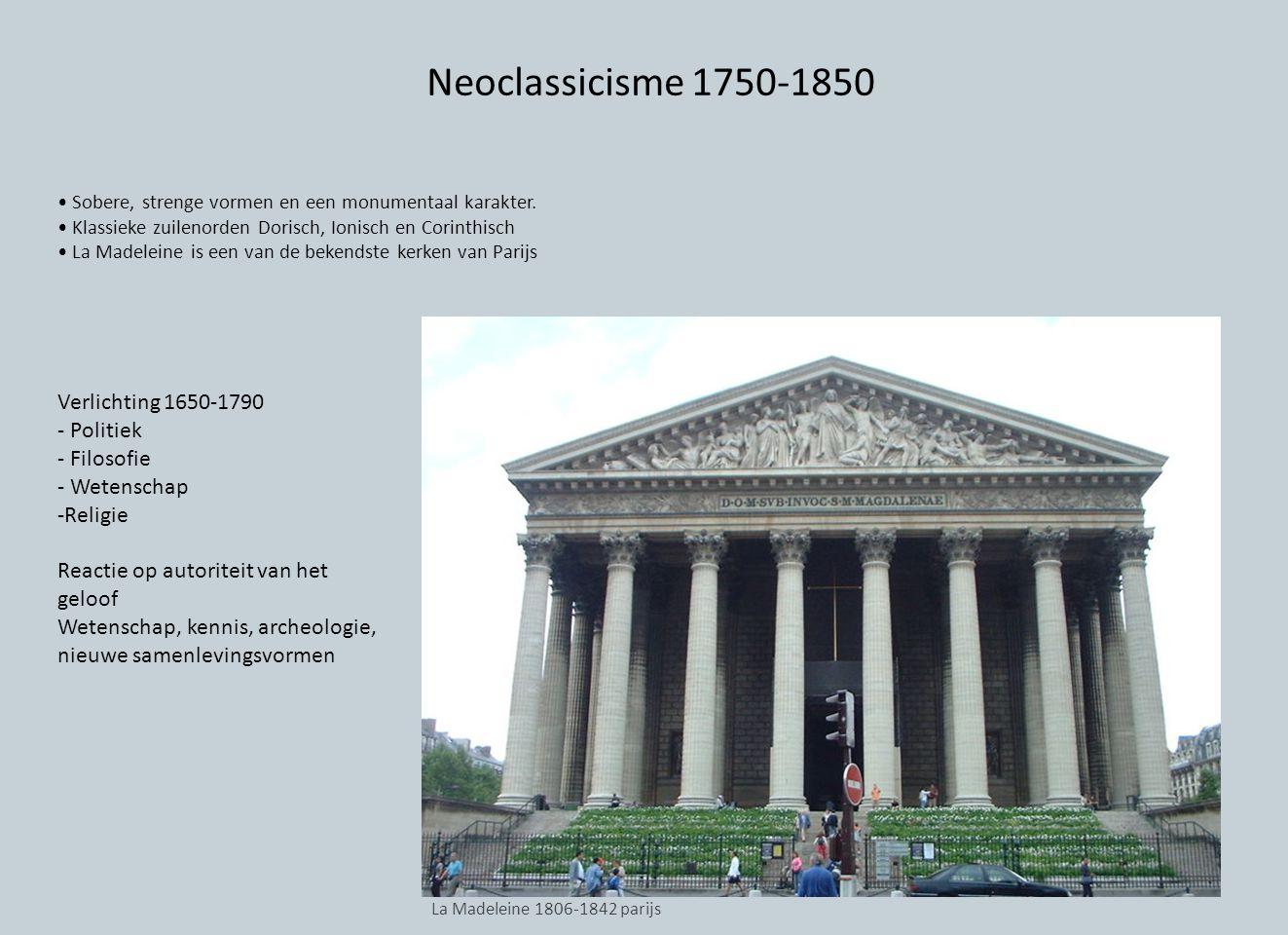 Neoclassicisme 1750-1850 Sobere, strenge vormen en een monumentaal karakter. Klassieke zuilenorden Dorisch, Ionisch en Corinthisch La Madeleine is een