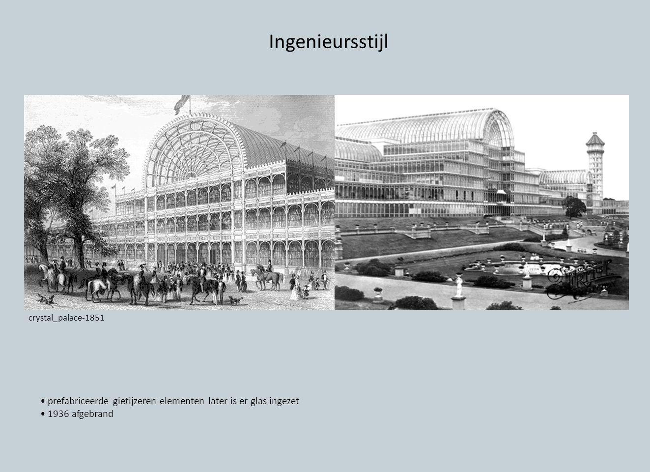 Ingenieursstijl prefabriceerde gietijzeren elementen later is er glas ingezet 1936 afgebrand crystal_palace-1851