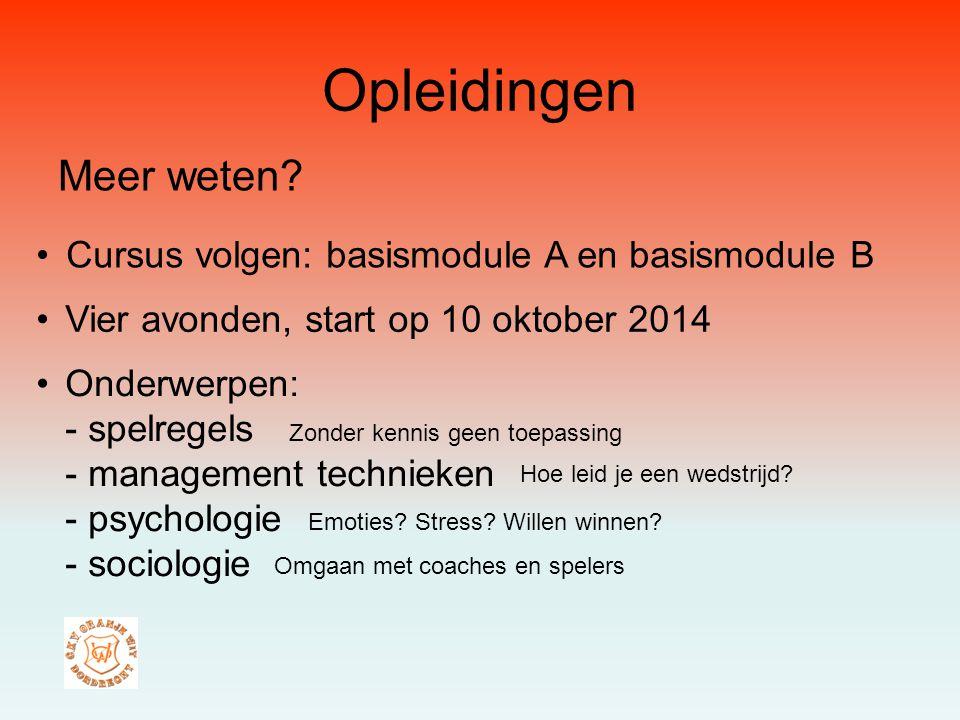 Opleidingen Meer weten? Cursus volgen: basismodule A en basismodule B Vier avonden, start op 10 oktober 2014 Onderwerpen: - spelregels - management te