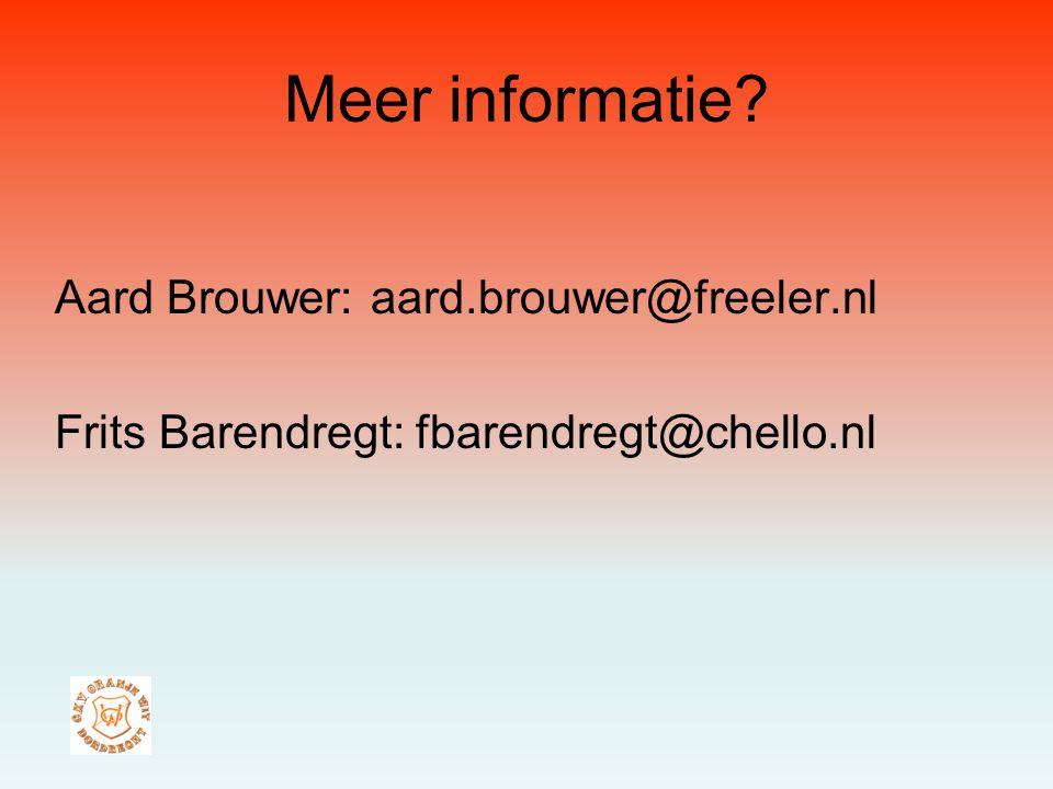 Aard Brouwer: aard.brouwer@freeler.nl Frits Barendregt: fbarendregt@chello.nl Meer informatie?