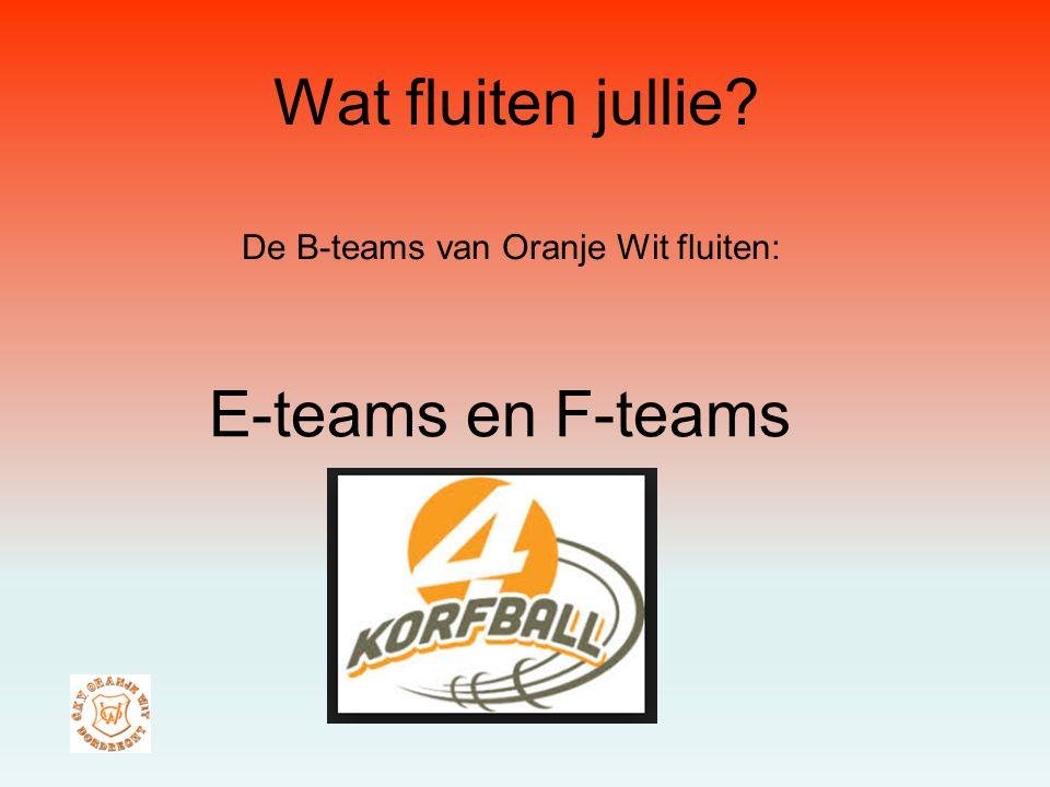 Wat fluiten jullie? De B-teams van Oranje Wit fluiten: E-teams en F-teams