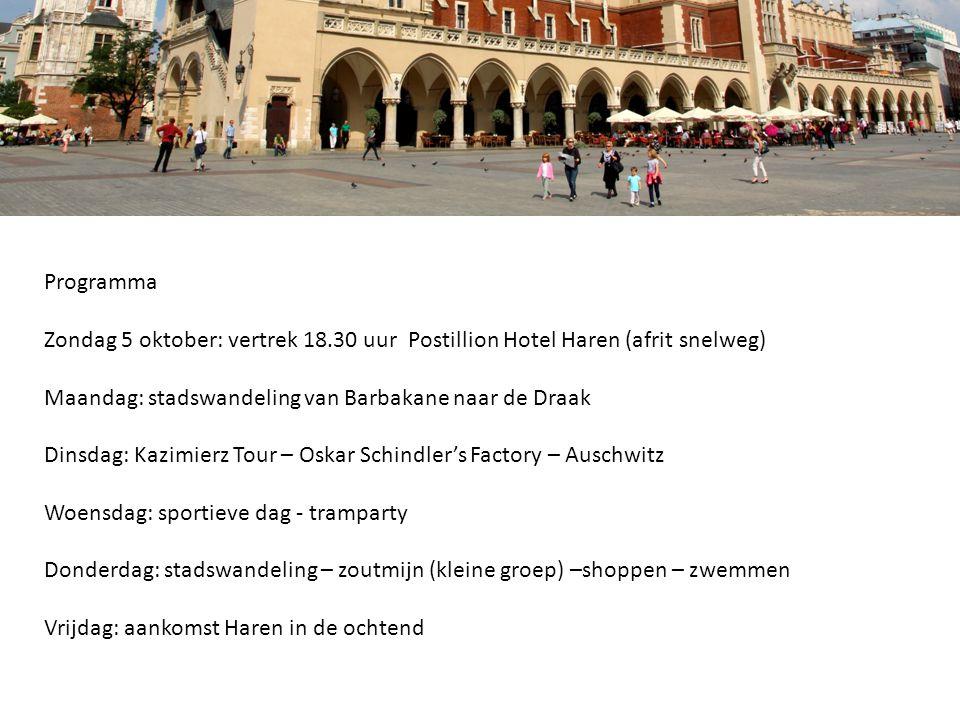 Programma Zondag 5 oktober: vertrek 18.30 uur Postillion Hotel Haren (afrit snelweg) Maandag: stadswandeling van Barbakane naar de Draak Dinsdag: Kazimierz Tour – Oskar Schindler's Factory – Auschwitz Woensdag: sportieve dag - tramparty Donderdag: stadswandeling – zoutmijn (kleine groep) –shoppen – zwemmen Vrijdag: aankomst Haren in de ochtend