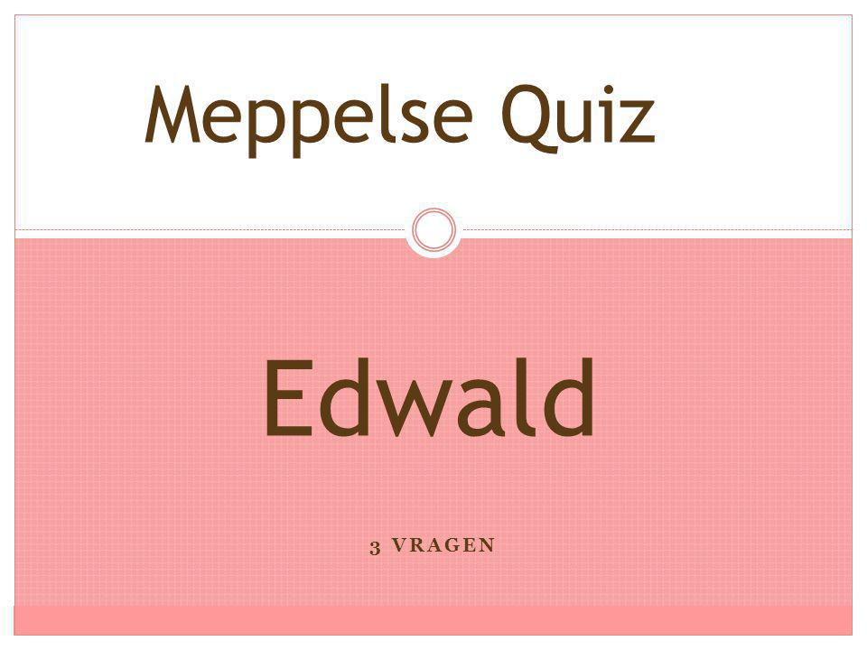 3 VRAGEN Edwald Meppelse Quiz