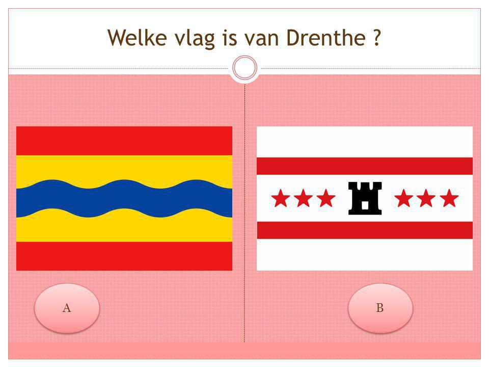 Welke vlag is van Drenthe ? A A B B