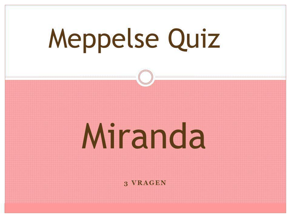 3 VRAGEN Miranda Meppelse Quiz