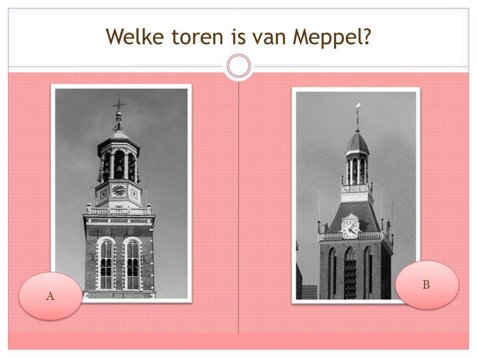 Welke toren is van Meppel? A A B B