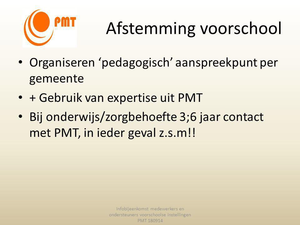 Afstemming voorschool Organiseren 'pedagogisch' aanspreekpunt per gemeente + Gebruik van expertise uit PMT Bij onderwijs/zorgbehoefte 3;6 jaar contact