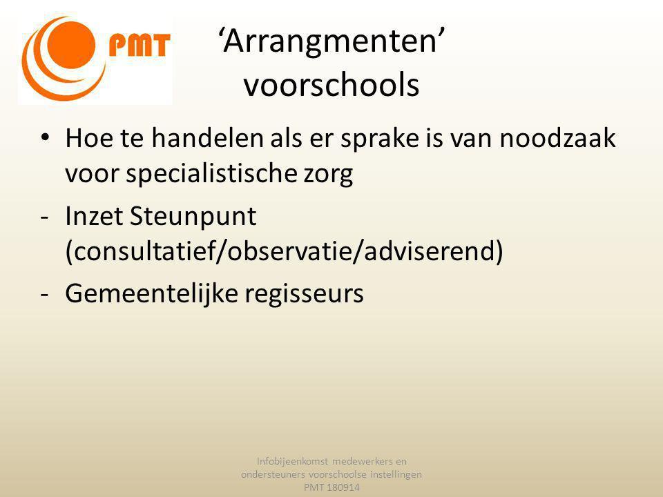 'Arrangmenten' voorschools Hoe te handelen als er sprake is van noodzaak voor specialistische zorg -Inzet Steunpunt (consultatief/observatie/adviseren