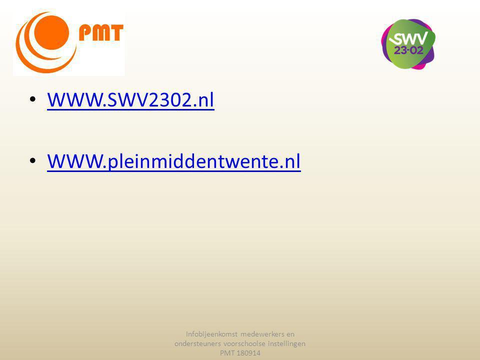 WWW.SWV2302.nl WWW.pleinmiddentwente.nl Infobijeenkomst medewerkers en ondersteuners voorschoolse instellingen PMT 180914