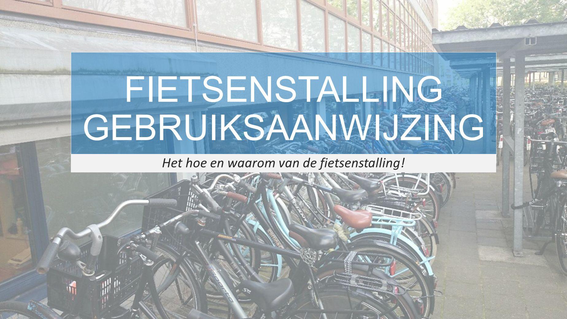 FIETSENSTALLING GEBRUIKSAANWIJZING Het hoe en waarom van de fietsenstalling!