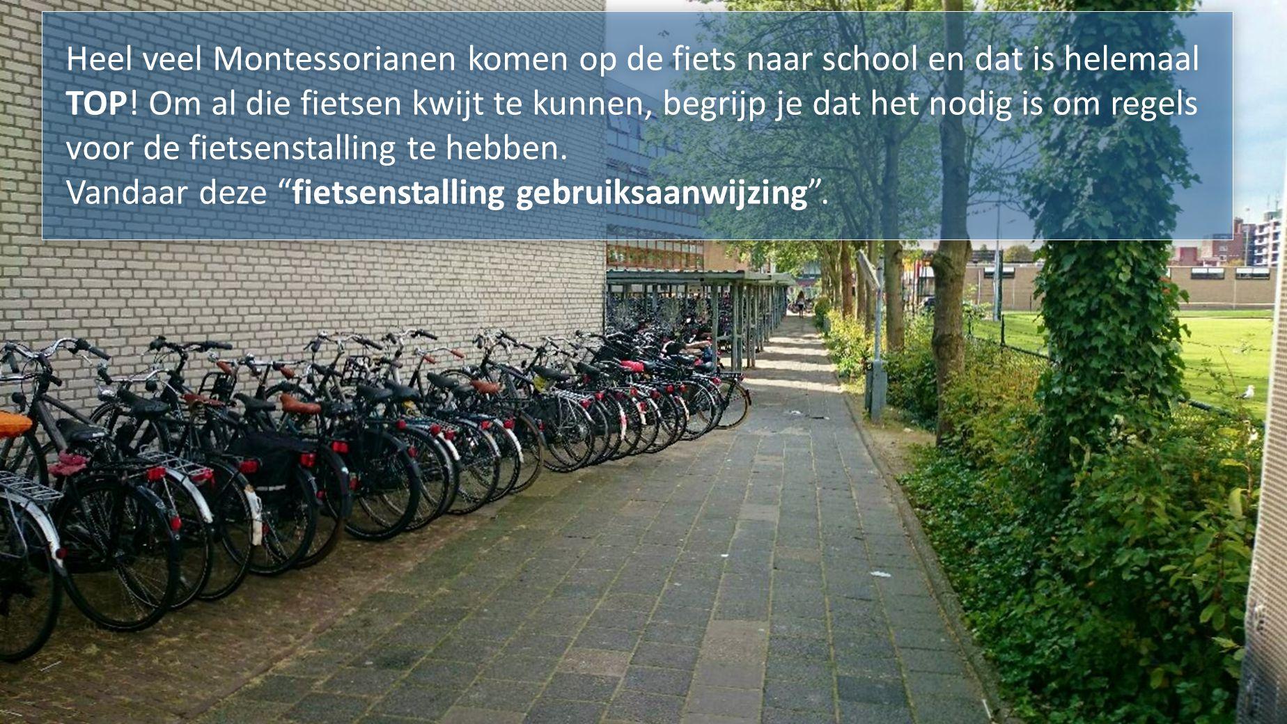 Heel veel Montessorianen komen op de fiets naar school en dat is helemaal TOP! Om al die fietsen kwijt te kunnen, begrijp je dat het nodig is om regel