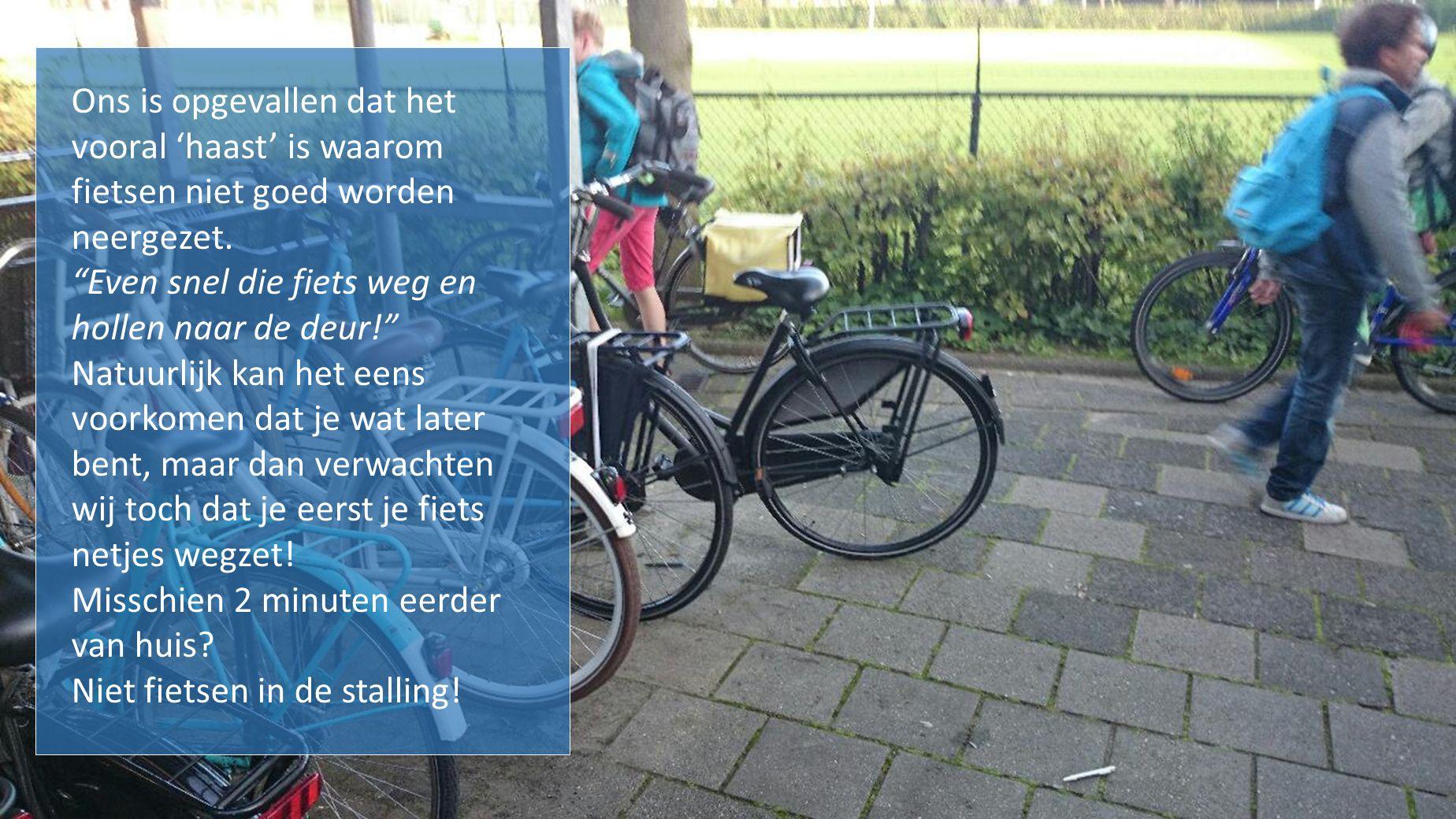 """Ons is opgevallen dat het vooral 'haast' is waarom fietsen niet goed worden neergezet. """"Even snel die fiets weg en hollen naar de deur!"""" Natuurlijk ka"""