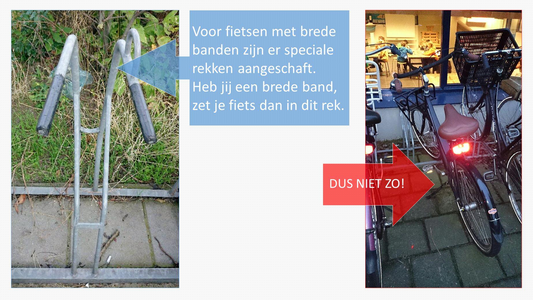 DUS NIET ZO! Voor fietsen met brede banden zijn er speciale rekken aangeschaft. Heb jij een brede band, zet je fiets dan in dit rek.