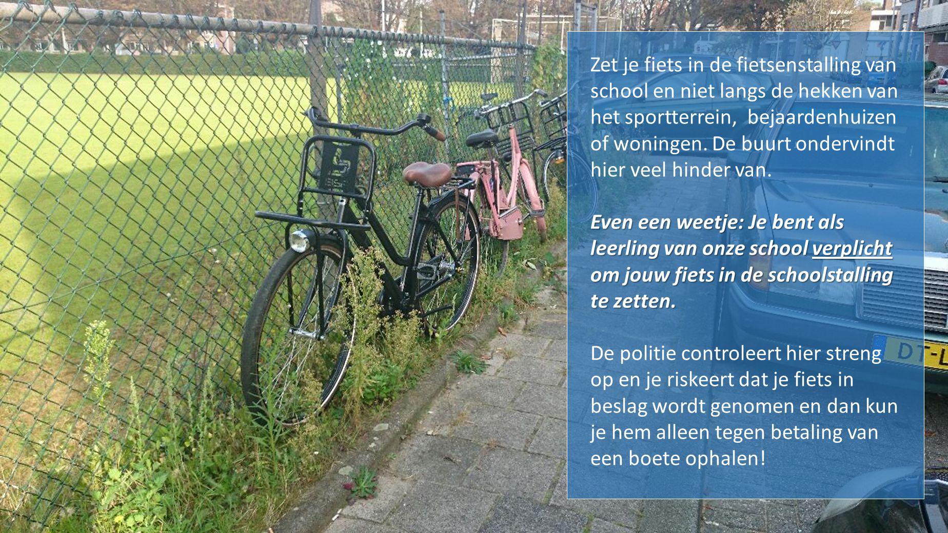 Even een weetje: Je bent als leerling van onze school verplicht om jouw fiets in de schoolstalling te zetten. Zet je fiets in de fietsenstalling van s