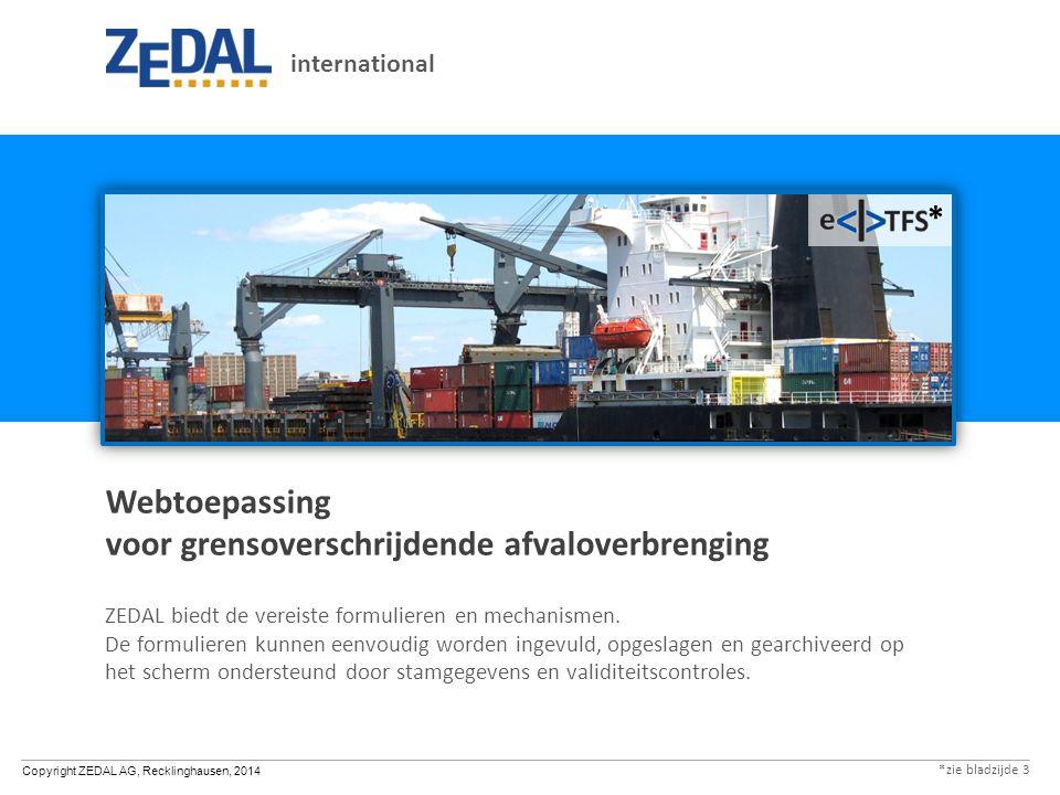 Copyright ZEDAL AG, Recklinghausen, 2014 Webtoepassing voor grensoverschrijdende afvaloverbrenging ZEDAL biedt de vereiste formulieren en mechanismen.