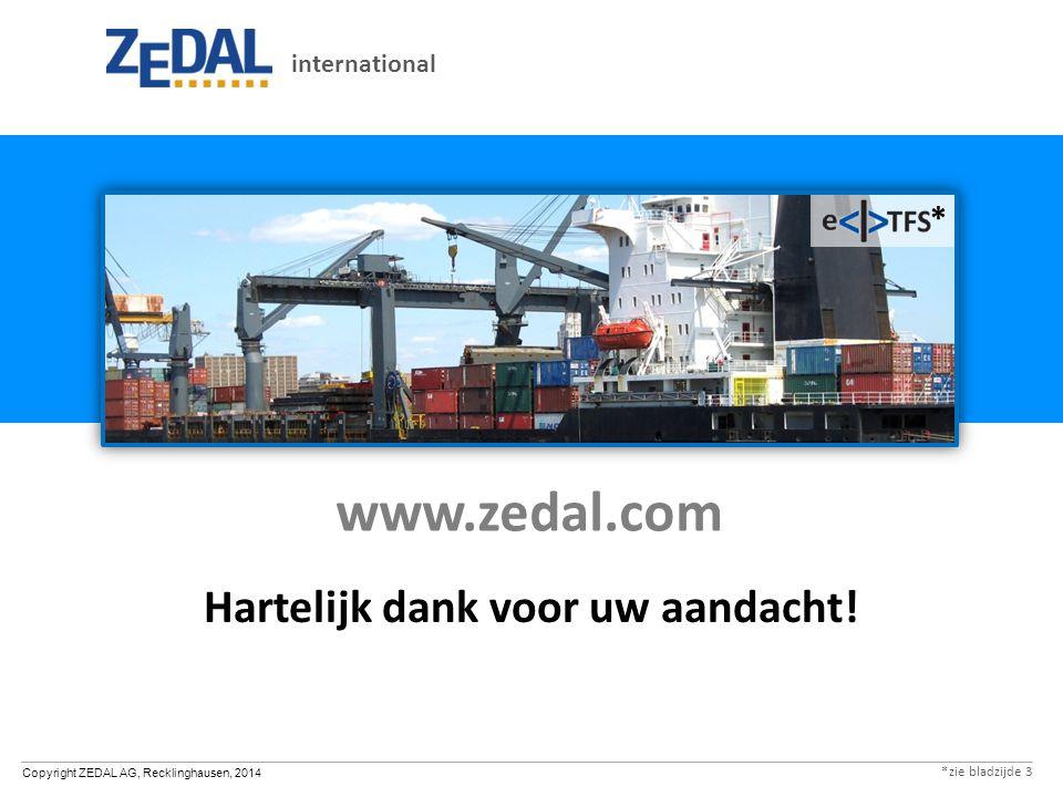 Copyright ZEDAL AG, Recklinghausen, 2014 www.zedal.com Hartelijk dank voor uw aandacht.