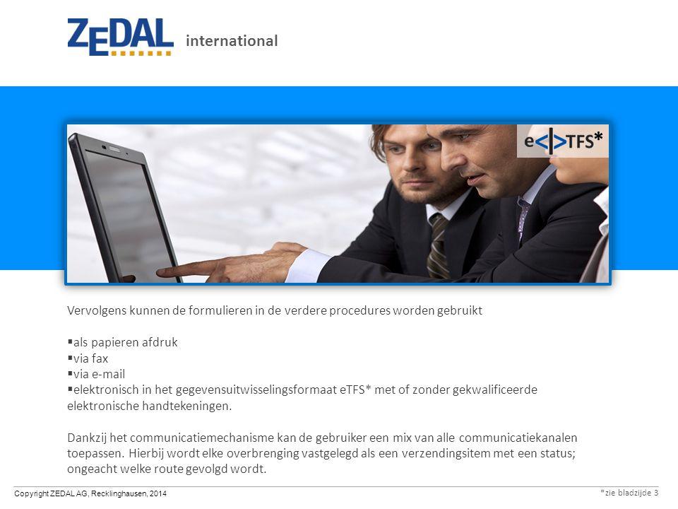 Copyright ZEDAL AG, Recklinghausen, 2014 Vervolgens kunnen de formulieren in de verdere procedures worden gebruikt  als papieren afdruk  via fax  via e-mail  elektronisch in het gegevensuitwisselingsformaat eTFS* met of zonder gekwalificeerde elektronische handtekeningen.