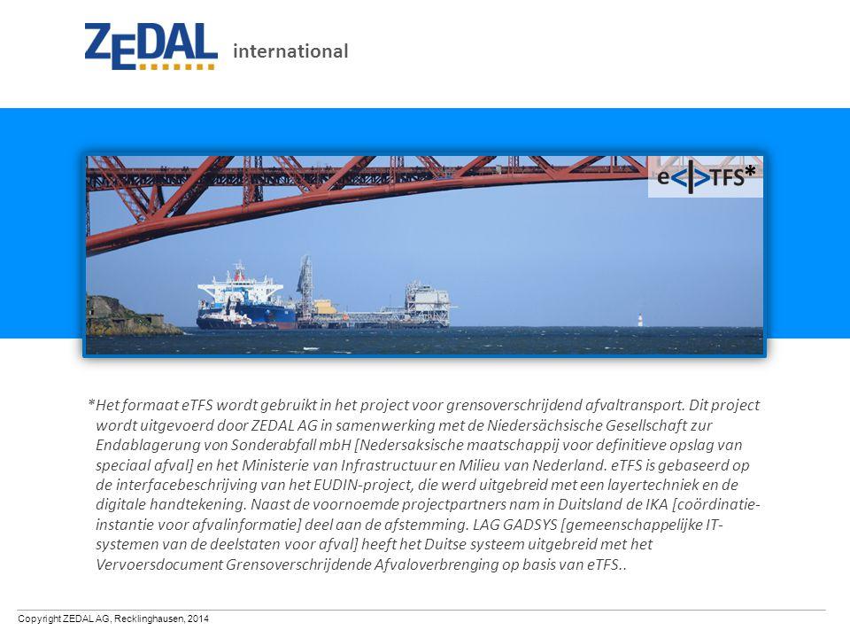 Copyright ZEDAL AG, Recklinghausen, 2014 *Het formaat eTFS wordt gebruikt in het project voor grensoverschrijdend afvaltransport.