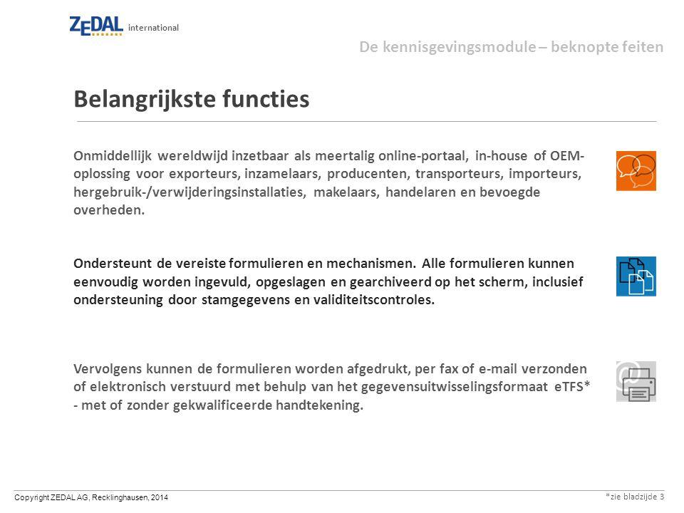 Copyright ZEDAL AG, Recklinghausen, 2014 international Belangrijkste functies Onmiddellijk wereldwijd inzetbaar als meertalig online-portaal, in-house of OEM- oplossing voor exporteurs, inzamelaars, producenten, transporteurs, importeurs, hergebruik-/verwijderingsinstallaties, makelaars, handelaren en bevoegde overheden.