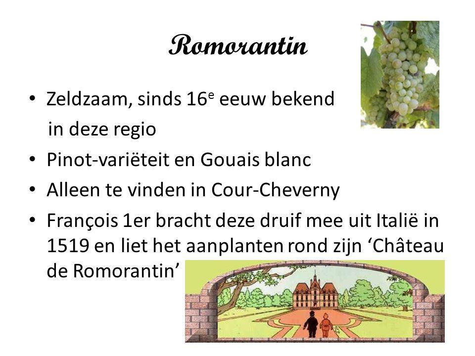 Romorantin Zeldzaam, sinds 16 e eeuw bekend in deze regio Pinot-variëteit en Gouais blanc Alleen te vinden in Cour-Cheverny François 1er bracht deze d
