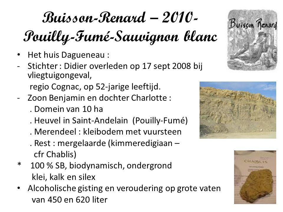 Buisson-Renard – 2010- Pouilly-Fumé-Sauvignon blanc Het huis Dagueneau : -Stichter : Didier overleden op 17 sept 2008 bij vliegtuigongeval, regio Cogn