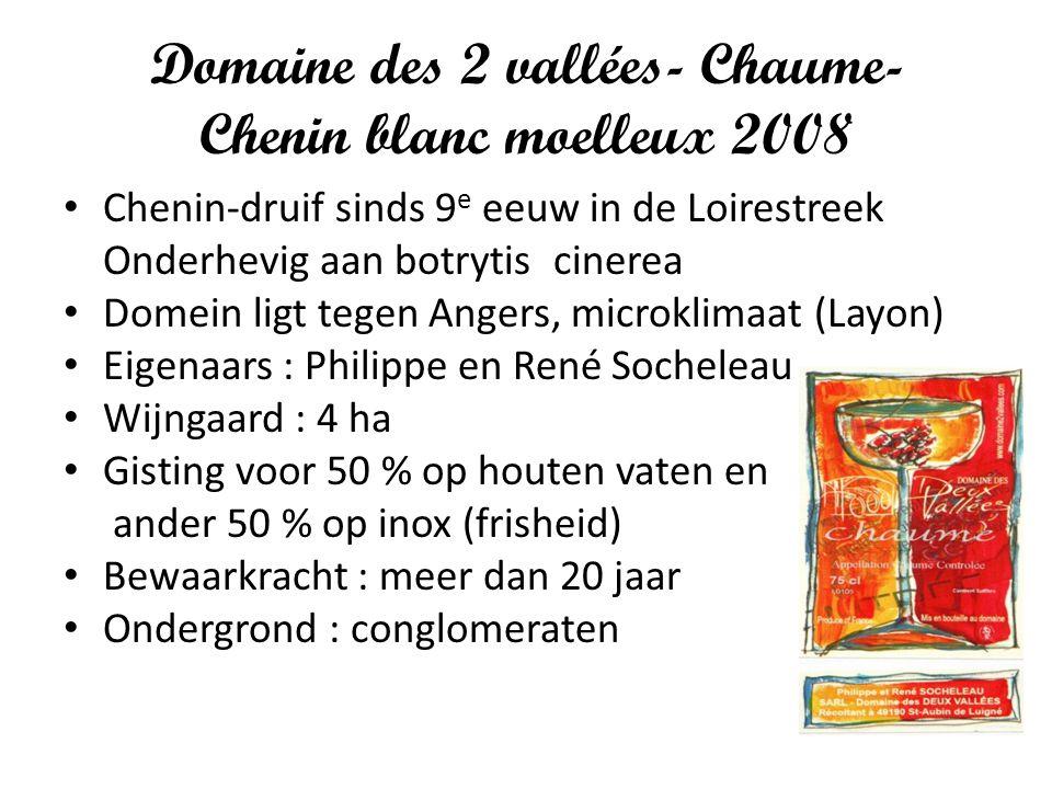 Domaine des 2 vallées- Chaume- Chenin blanc moelleux 2008 Chenin-druif sinds 9 e eeuw in de Loirestreek Onderhevig aan botrytis cinerea Domein ligt te