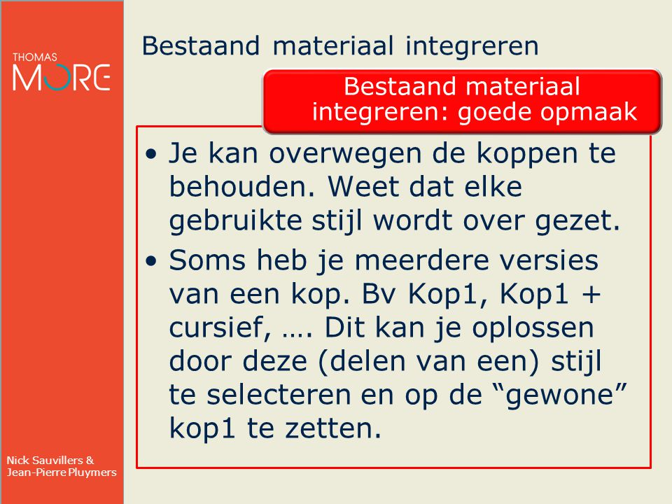 Nick Sauvillers & Jean-Pierre Pluymers Bestaand materiaal integreren Bestaand materiaal integreren: goede opmaak Je kan overwegen de koppen te behouden.