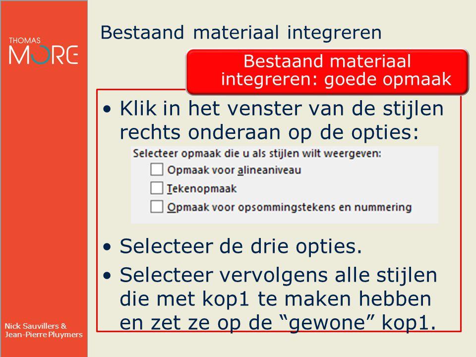 Nick Sauvillers & Jean-Pierre Pluymers Bestaand materiaal integreren Bestaand materiaal integreren: goede opmaak Klik in het venster van de stijlen rechts onderaan op de opties: Selecteer de drie opties.