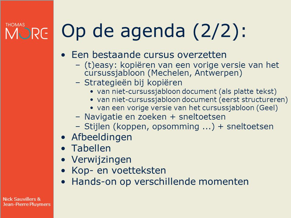 Nick Sauvillers & Jean-Pierre Pluymers De laatste loodjes Wegen gelukkig niet zo zwaar Vergeet niet een laatste keer alles bij te werken !