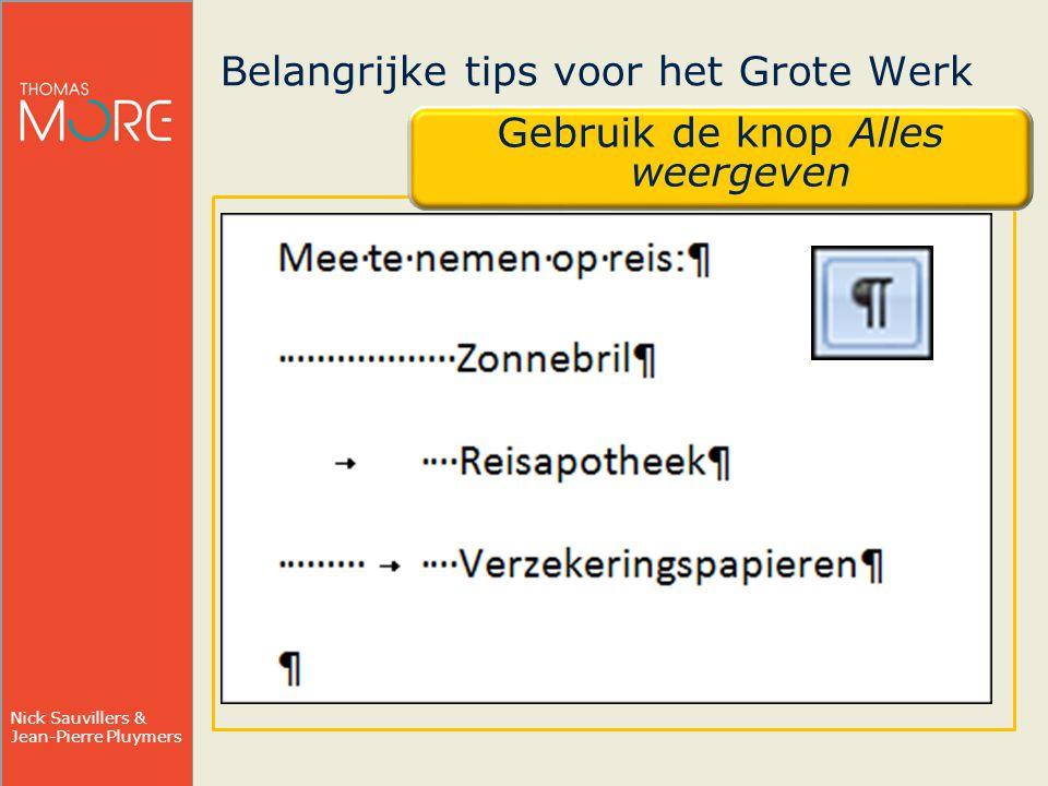 Nick Sauvillers & Jean-Pierre Pluymers Handige tips voor het Grote Werk Jongleer met sneltoetsen Alt + 1 t.e.m.