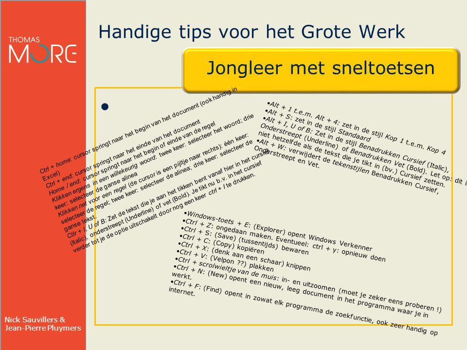 Nick Sauvillers & Jean-Pierre Pluymers Enkele basisprincipes voor Word Hands on: Bovenstaande basisprincipes toelichten in een Word- document.