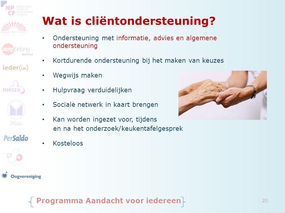 Wat is cliëntondersteuning? Ondersteuning met informatie, advies en algemene ondersteuning Kortdurende ondersteuning bij het maken van keuzes Wegwijs