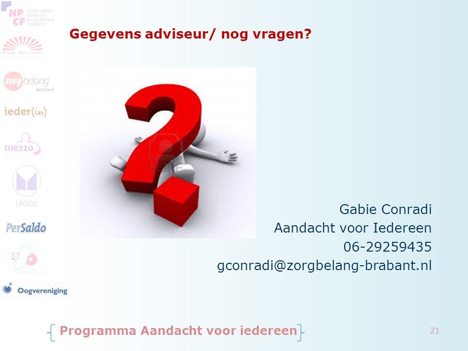 Gegevens adviseur/ nog vragen? Gabie Conradi Aandacht voor Iedereen 06-29259435 gconradi@zorgbelang-brabant.nl Programma Aandacht voor iedereen 21