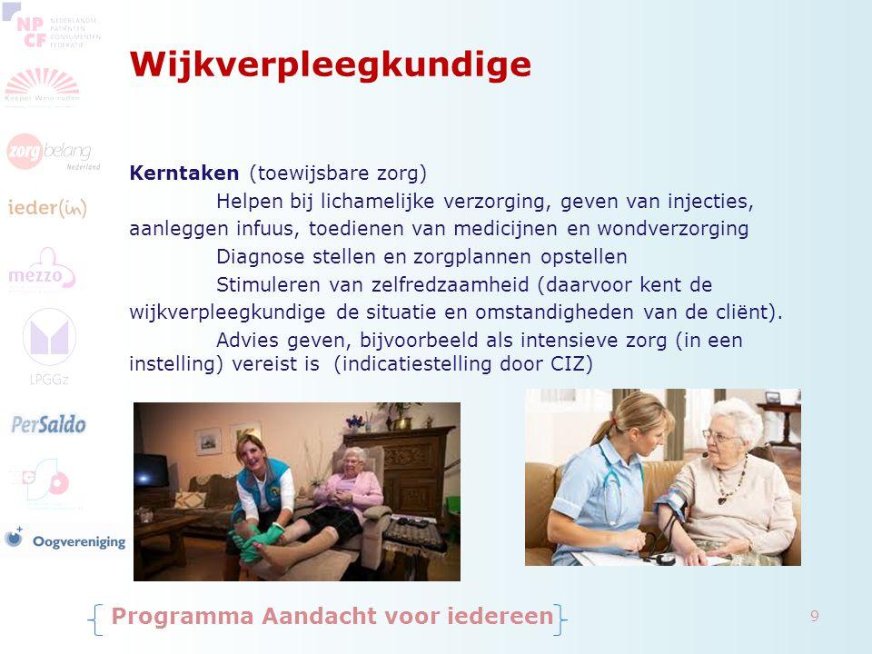 Wijkverpleegkundige Kerntaken (toewijsbare zorg) Helpen bij lichamelijke verzorging, geven van injecties, aanleggen infuus, toedienen van medicijnen e