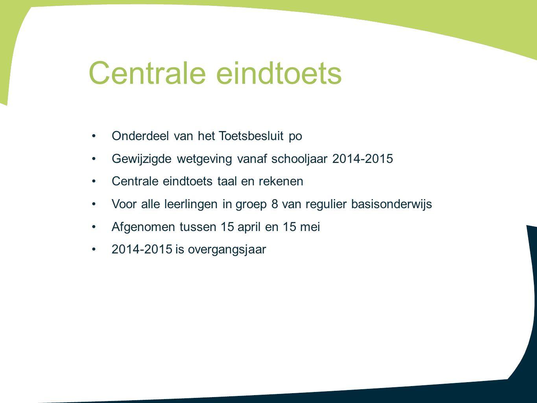 Onderdeel van het Toetsbesluit po Gewijzigde wetgeving vanaf schooljaar 2014-2015 Centrale eindtoets taal en rekenen Voor alle leerlingen in groep 8 v